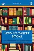 How to Market Books eBook by Alison Baverstock, Susannah Bowen