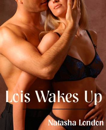 Lois Wakes Up ebook by Natasha London