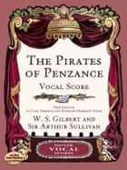 The Pirates of Penzance Vocal Score ebook by W. S. Gilbert, Carl Simpson, Sir Arthur Sullivan,...