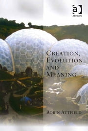 Creation, Evolution and Meaning ebook by Professor Robin Attfield,Professor Kevin Vanhoozer,Professor Martin Warner