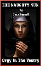 The Naughty Nun: Orgy In The Vestry ebook by