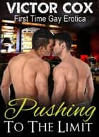 Pushing to the Limit - Gay First Time Erotica ebook by Victor Cox