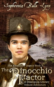 The Pinocchio Factor - The Alexander Legacy, #2 ebook by Sophronia Belle Lyon