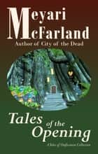 Tales of the Opening - A Tales of Unification Collection ebook by Meyari McFarland