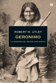 Geronimo - La leggenda del grande capo apache ebook by Robert M. Utley
