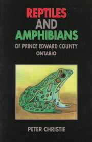 Reptiles and Amphibians of Prince Edward County, Ontario ebook by Peter Christie