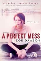A Perfect Mess ebook by Zoe Dawson