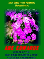 Abe's Guide to the Perennial Meadow Phlox ebook by Abe Edwards