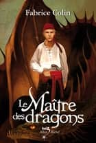 Le Maître des dragons eBook by Fabrice Colin