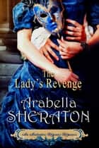 The Lady's Revenge - An Authentic Regency Romance ebook by Arabella Sheraton