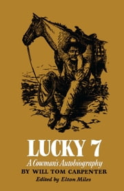 Lucky 7 - A Cowman's Autobiography ebook by Will Tom Carpenter,Elton Miles,Lee Hart