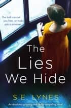 The Lies We Hide - An absolutely gripping and darkly compelling novel ebook by