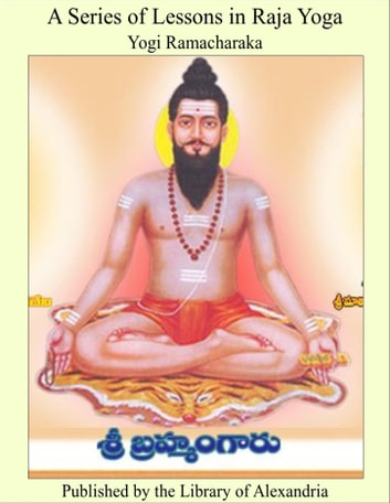 A Series of Lessons in Raja Yoga ebook by Yogi Ramacharaka