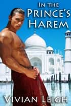 In the Prince's Harem ebook by Vivian Leigh