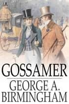 Gossamer ebook by George A. Birmingham