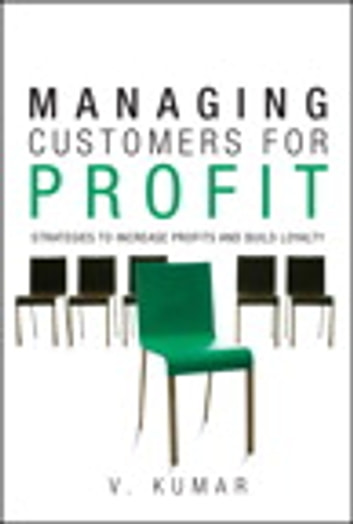 Managing Customers for Profit - Strategies to Increase Profits and Build Loyalty (paperback) ebook by V. Kumar