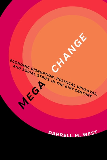 Megachange - Economic Disruption, Political Upheaval, and Social Strife in the 21st Century ebook by Darrell M. West