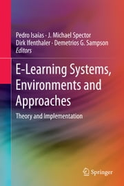 E-Learning Systems, Environments and Approaches - Theory and Implementation ebook by Pedro Isaias,J. Michael Spector,Dirk Ifenthaler,Demetrios G. Sampson