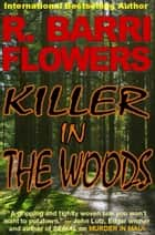 Killer in The Woods: A Psychological Thriller ebook by R. Barri Flowers