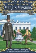Abe Lincoln at Last! ebook by Mary Pope Osborne, Sal Murdocca