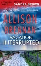 Vacation Interrupted ebook by Allison Brennan