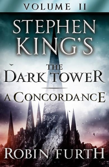 Stephen King's The Dark Tower: A Concordance, Volume Two ebook by Robin Furth