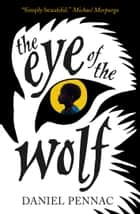 The Eye of the Wolf ebook by Daniel Pennac