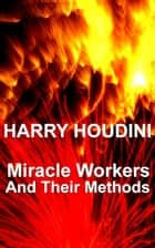 Miracle Mongers And Their Methods ebook by Harry Houdini