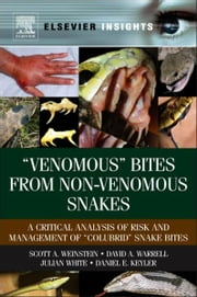 """Venomous Bites from Non-Venomous Snakes - A Critical Analysis of Risk and Management of ""Colubrid Snake Bites ebook by Scott A Weinstein,David A. Warrell,Julian White,Daniel E Keyler"
