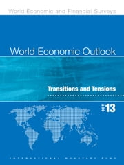 World Economic Outlook, October 2013: Transition and Tensions ebook by International Monetary Fund. Research Dept.
