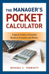The Manager's Pocket Calculator - A Quick Guide to Essential Business Formulas and Ratios ebook by Michael C. THOMSETT