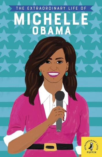 The Extraordinary Life of Michelle Obama ebook by Dr Sheila Kanani