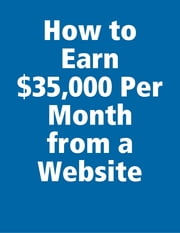 How to Earn $35,000 Per Month from a Website ebook by Kenneth Keith