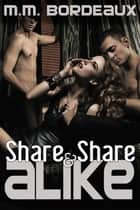 Share and Share Alike ebook by M.M. Bordeaux