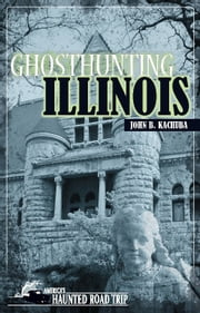 Ghosthunting Illinois ebook by John B. Kachuba