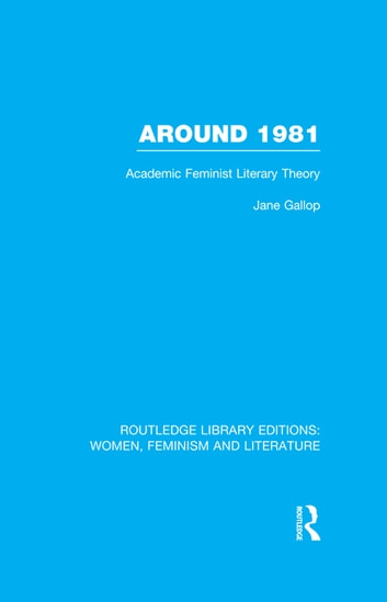 Around 1981 - Academic Feminist Literary Theory ebook by Jane Gallop