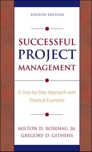 Successful Project Management - A Step-by-Step Approach with Practical Examples ebook by Milton D. Rosenau,Gregory D. Githens