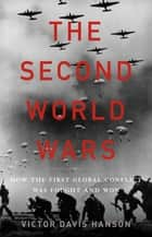 The Second World Wars - How the First Global Conflict Was Fought and Won ebook by Victor Davis Hanson