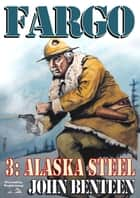 Fargo 3: Alaska Steel ebook by John Benteen