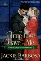 My True Love Gave to Me - A Bonus Epilogue to Hot Under the Collar ebook by Jackie Barbosa