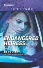 Endangered Heiress ebook by Barb Han