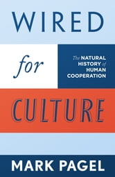 Wired for Culture - The Natural History of Human Cooperation ebook by Mark Pagel