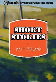 Short Stories ebook by Matt Purland