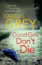 Good Girls Don't Die - The gripping psychological thriller with jaw-dropping twists ebook by Isabelle Grey