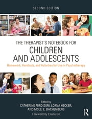 The Therapist's Notebook for Children and Adolescents - Homework, Handouts, and Activities for Use in Psychotherapy ebook by Catherine Ford Sori,Lorna Hecker,Molli E. Bachenberg