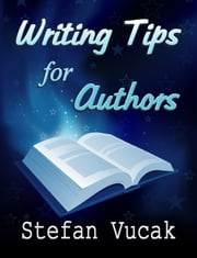 Writing Tips for Authors ebook by Stefan Vucak