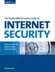 The PayPal Official Insider Guide to Internet Security - Spot scams and protect your online business ebook by Michelle Savage