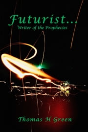 Futurist : Writer of the prophecies ebook by Thomas H. Green