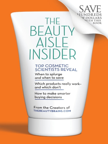 The Beauty Aisle Insider - Top Cosmetic Scientists Answer Your Questions about the Lotions, Potions and Other Beauty Products You Use Every Day ebook by Perry Romanowski
