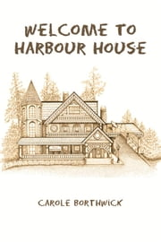 Welcome To Harbour House ebook by Carole Borthwick